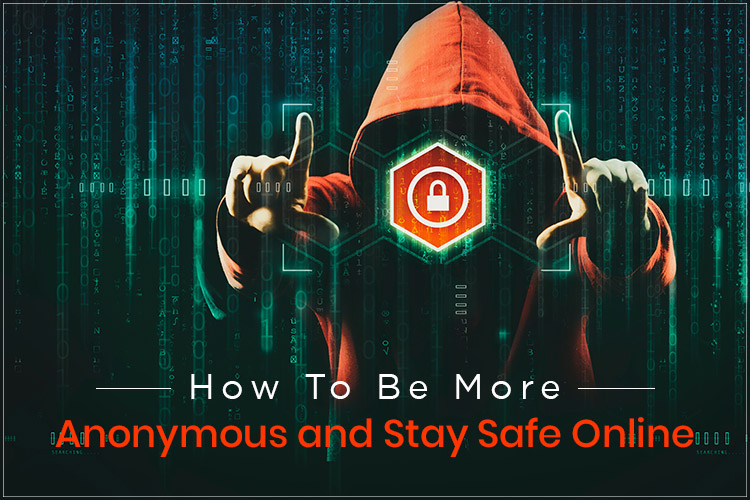 How to be More Anonymous and Stay Safe Online